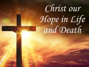 Christ our Hope in Life and Death